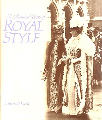 A Hundred Years of Royal Style by Colin McDowell