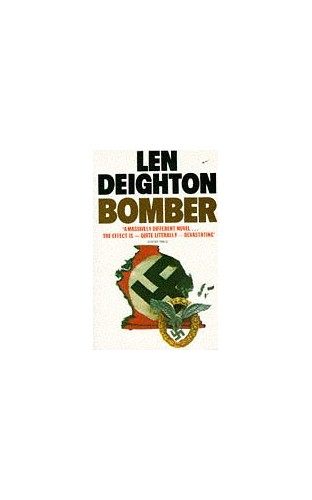 Bomber: Events Relating to the Last Flight of an RAF Bomber Over Germany on the Night of June 31st, 1943 by Len Deighton