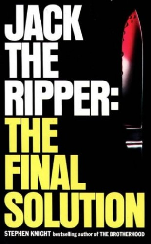 Jack the Ripper: The Final Solution by Stephen Knight
