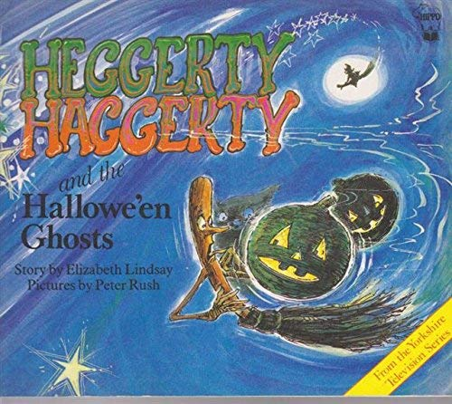 Heggerty Haggerty and the Hallowe'en Ghosts by Elizabeth Lindsay