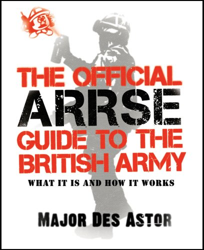 The Official ARRSE Guide to the British Army by Major Des Astor