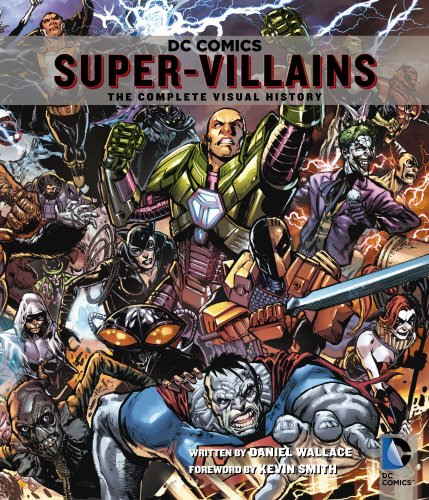 DC Comics: Super-Villains: The Complete Visual History by Daniel Wallace