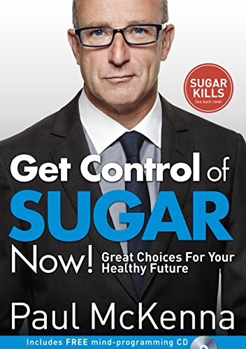 Get Control of Sugar Now!: Great Choices for Your Healthy Future by Paul McKenna