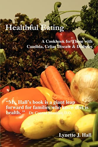 Healthful Eating: A Cookbook for Those with Candida, Celiac Disease & Diabetes by Lynette J Hall