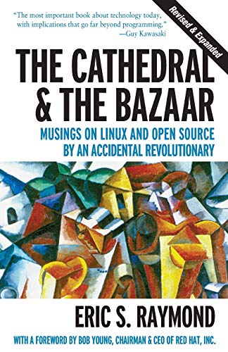 The Cathedral and the Bazaar: Musings on Linux and Open Source by an Accidental Revolutionary by Eric S. Raymond