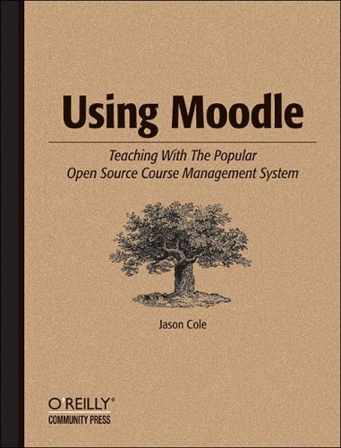 Using Moodle: Teaching with the Popular Open Source Course Management System by Jason Cole