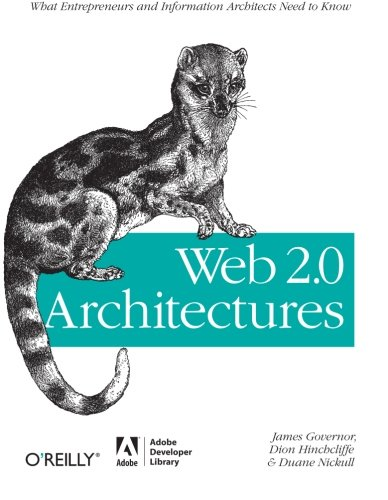 Web 2.0 Architectures: What Entrepreneurs and  Information Architects Need to Know by Duane Nickull