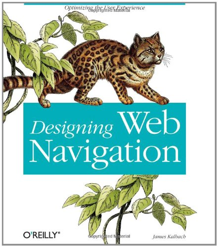 Designing Web Navigation: Optimizing the User Experience by Jim Kalbach