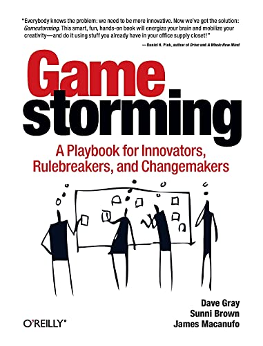 Gamestorming: A Playbook for Innovators, Rulebreakers, and Changemakers by Dave Gray