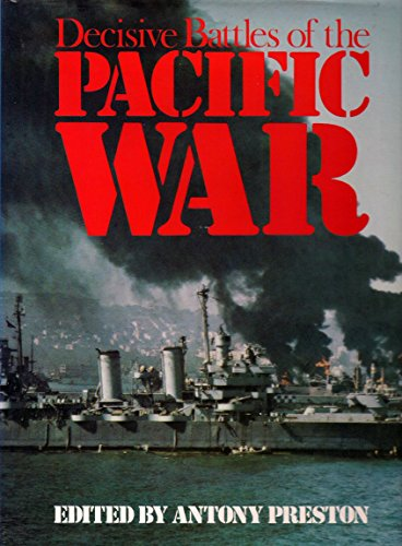 Decisive Battles of the Pacific War by Antony Preston