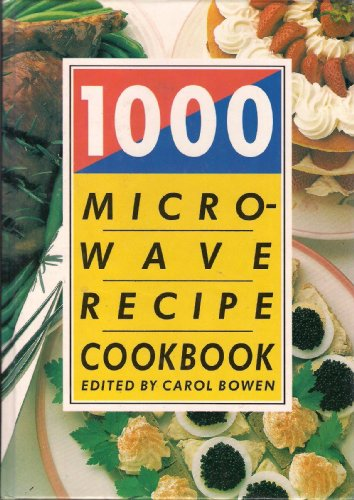 1000 Microwave Recipe Cook Book by Carol Bowen