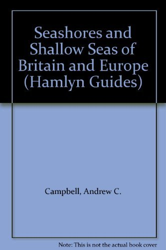 Hamlyn Guide to Seashores and Shallow Seas of Britain and Europe by Andrew C. Campbell