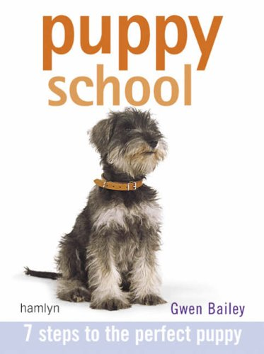 Puppy School: 7 Steps to the Perfect Puppy by Gwen Bailey