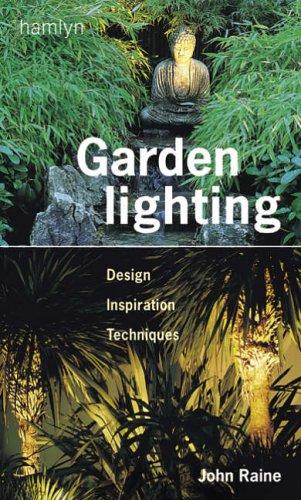 Garden Lighting: Design, Inspiration, Techniques by John Raine