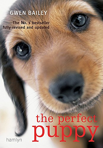 The Perfect Puppy: Take Britain's Number One Puppy Care Book with You! by Gwen Bailey