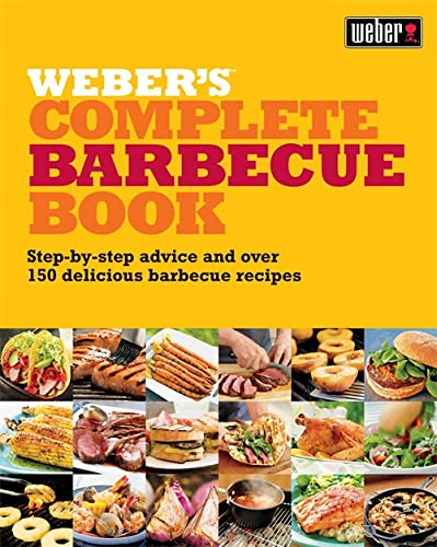 Weber's Complete Barbecue Book: Step-by-step Advice and Over 150 Delicious Barbecue Recipes by