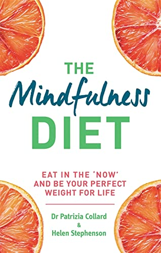 The Mindfulness Diet: Eat in the 'Now' and be the Perfect Weight for Life - With Mindfulness Practices and 70 Recipes by Dr. Patrizia Collard