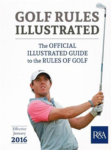 Golf Rules Illustrated: 2016-2017 by R & A Championships Limited