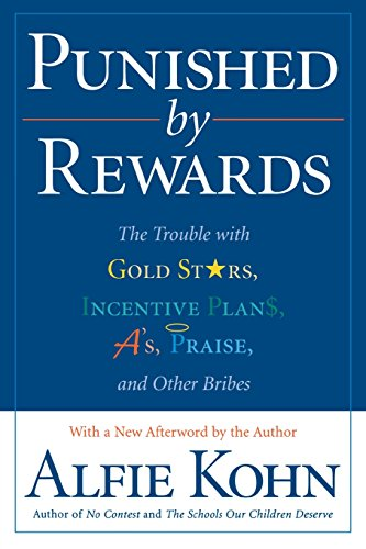 Punished by Rewards: The Trouble with Gold Stars, Incentive Plans, A's, Praise and Other Bribes by Alfie Kohn