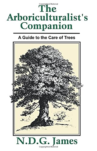 The Arboriculturalist's Companion: A Guide to the Care of Trees by N.D.G James