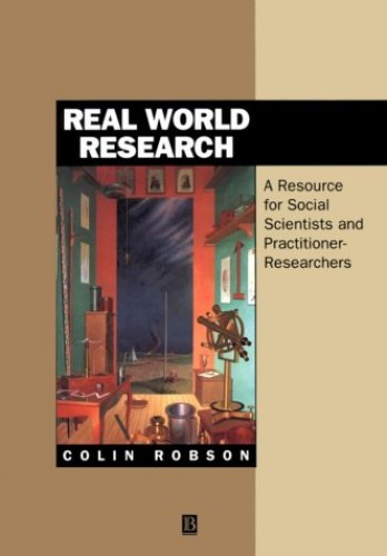 Real World Research: A Resource for Social Scientists and Practitioner-researchers by Colin Robson