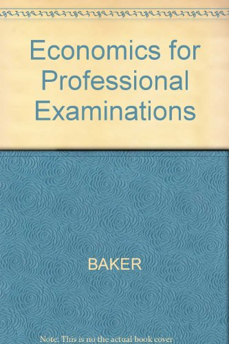 Economics for Professional Examinations by T.E. Baker