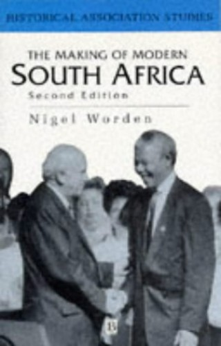 The Making of Modern South Africa: Conquest, Segregation and Apartheid by Nigel Worden
