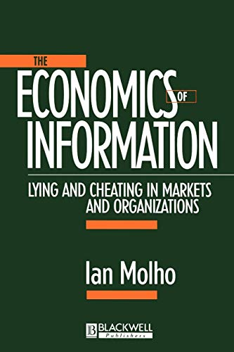 The Economics of Information: Lying and Cheating in Markets and Organizations by Ian Molho