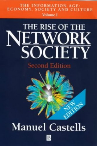The Rise of the Network Society: The Information Age: v.1: Economy, Society and Culture by Manuel Castells