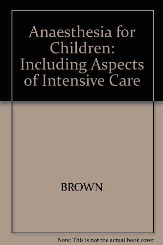 Anaesthesia for Children: Including Aspects of Intensive Care by T.C.K. Brown