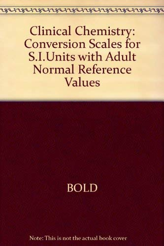 Clinical Chemistry: Conversion Scales for S.I.Units with Adult Normal Reference Values by A.M. Bold