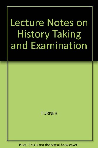 Lecture Notes on History Taking and Examination by Robert Turner