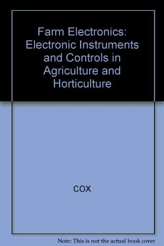 Farm Electronics: Electronic Instruments and Controls in Agriculture and Horticulture by S. W. R. Cox