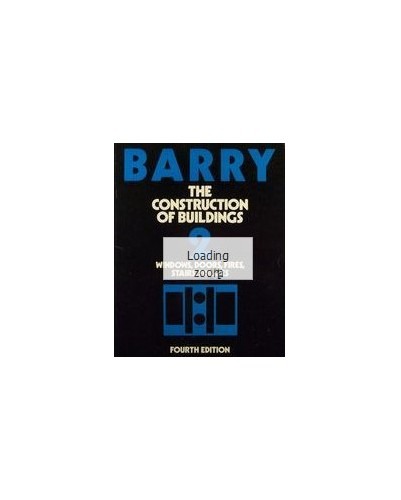 The Construction of Buildings: v. 2: Windows, Doors, Fires, Stairs, Finishes by R. Barry
