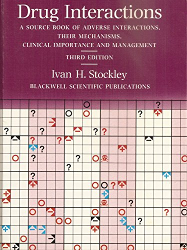 Drug Interactions: A Source Book of Adverse Interactions, Their Mechanisms, Clinical Importance and Management by Ivan H. Stockley