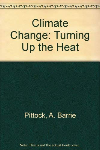 Climate Change: Turning Up the Heat by A. Barrie Pittock