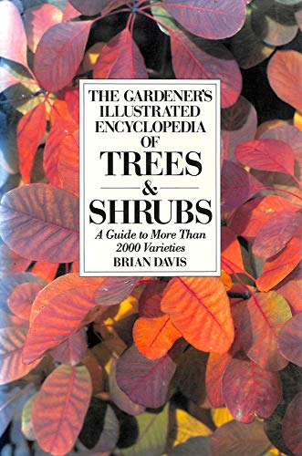 The Gardener's Illustrated Encyclopaedia of Trees and Shrubs by Brian Davis