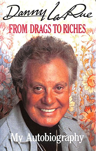 From Drags to Riches: My Autobiography by Danny La Rue