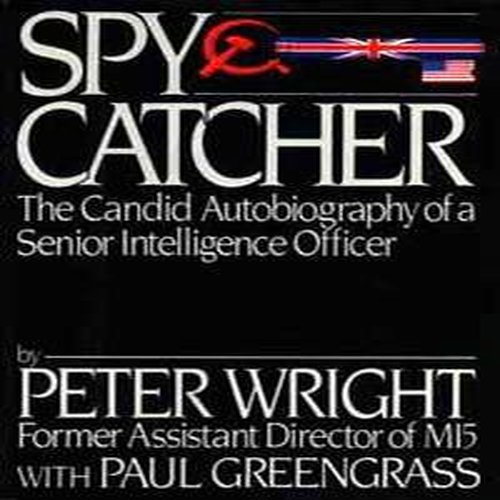 Spycatcher: The Candid Autobiography of a Senior Intelligence Officer by Peter Wright