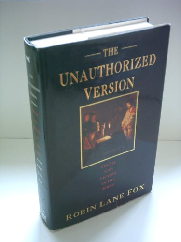 The Unauthorized Version: Truth and Fiction in the Bible by Robin Lane Fox (Reader in Ancient History at Oxford University and a Fellow of New College)