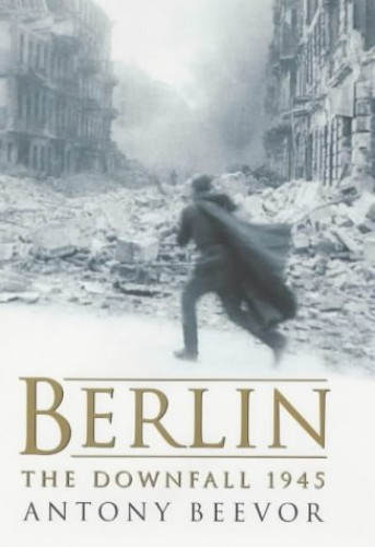 Berlin: The Downfall, 1945 by Antony Beevor