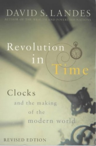Revolution in Time: Clocks and the Making of the Modern World by David S. Landes