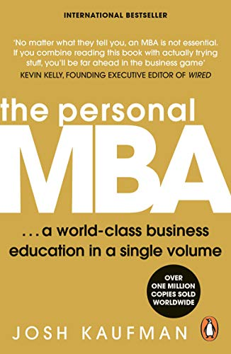 The Personal MBA: A World-class Business Education in a Single Volume by Josh Kaufman