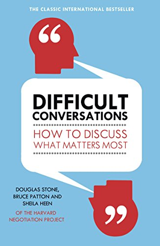 Difficult Conversations: How to Discuss What Matters Most by Bruce Patton