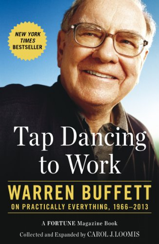 Tap Dancing to Work: Warren Buffett on Practically Everything, 1966-2013 by Carol Loomis