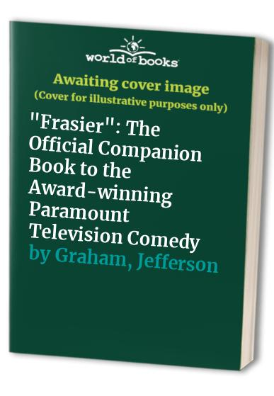 """Frasier"": The Official Companion Book to the Award-winning Paramount Television Comedy by Jefferson Graham"