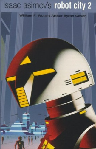 Isaac Asimov's Robot City: Bk.2: v.3 & 4 by William F. Wu
