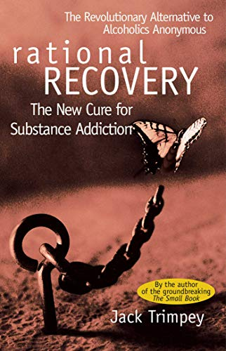 Rational Recovery: The New Cure for Substance Addiction by Jack Trimpey