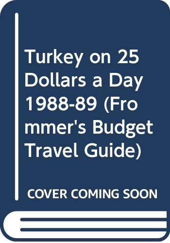 Turkey on 25 Dollars a Day: 1988-89 by Tom Brosnahan