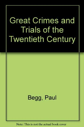 Great Crimes and Trials of the Twentieth Century by Paul Begg
